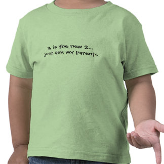 3 is the new 2... just ask my parents tee shirt