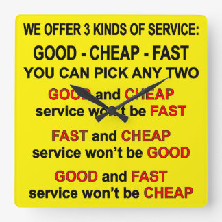 3 Kinds Of Service Good, Cheap, Fast Pick 2 Square Wall Clock