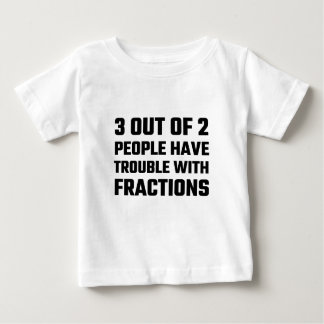 3 Out Of 2 People Have Trouble With Fractions Baby T-Shirt