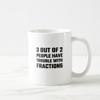 3 Out Of 2 People Have Trouble With Fractions Coffee Mug