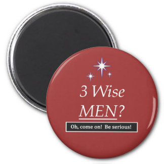 3 Wise Men? Oh, come on! 2 Inch Round Magnet