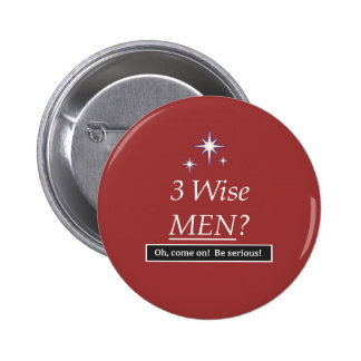 3 Wise Men? Oh, come on! Pinback Buttons