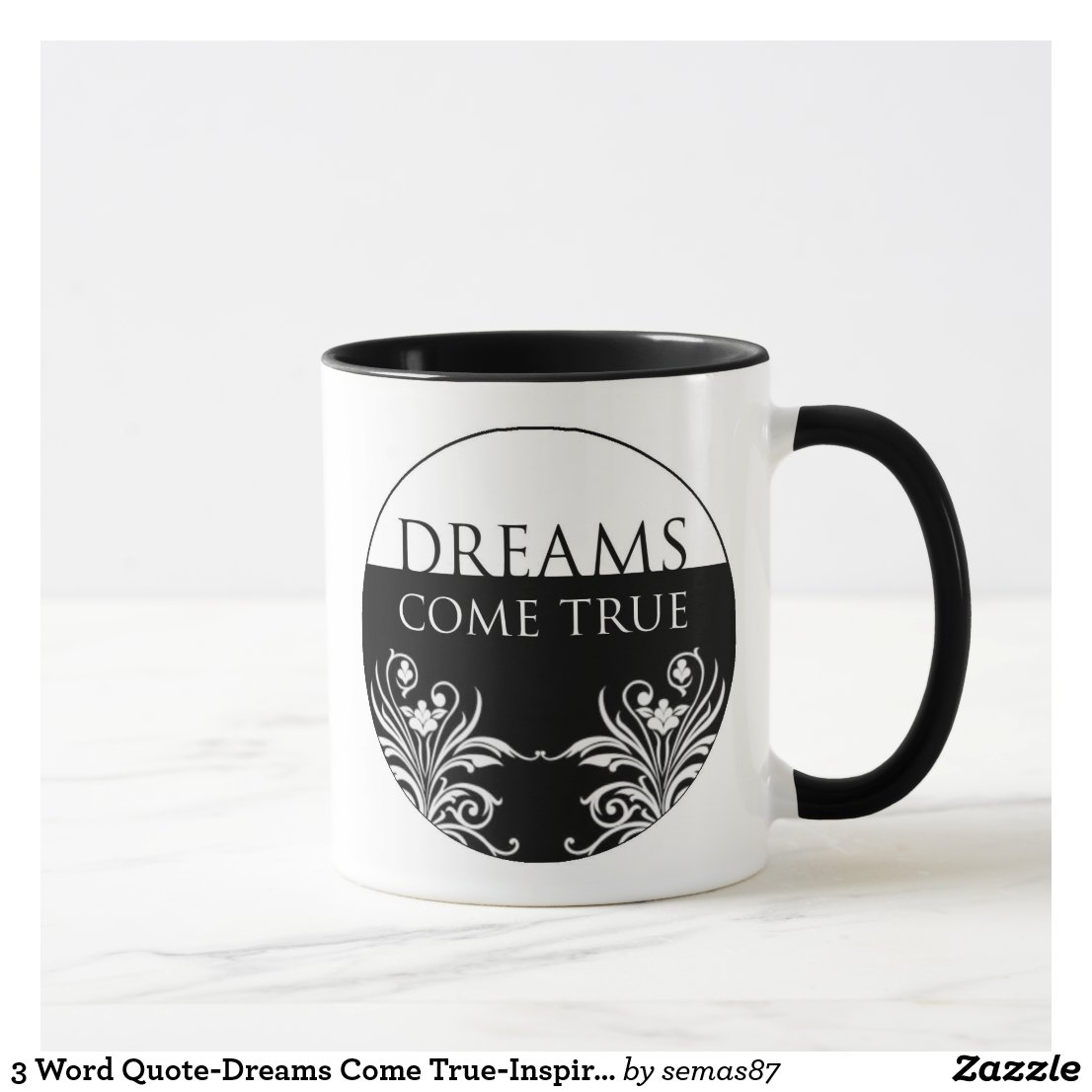 3 Word Quote-Dreams Come True-Inspirational Mug