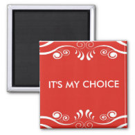 3 word quote-It's my choice 2 Inch Square Magnet