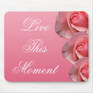 3 word quote-Live this moment -Motivating mousepad