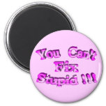 3D You Can't Fix Stupid !!! 2 Inch Round Magnet