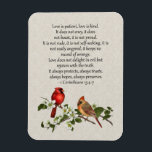 "3x4 Cardinals Dogwood Love is Patient Love is Kind Magnet<br><div class=""desc"">3x4 Classic lines from I Corinthians - Love is Patient,  Love is kind - with Male and Female Cardinals and Dogwood Blossoms. If you need help,  please contact me through my store. This is also available in a 4x6 size -</div>"