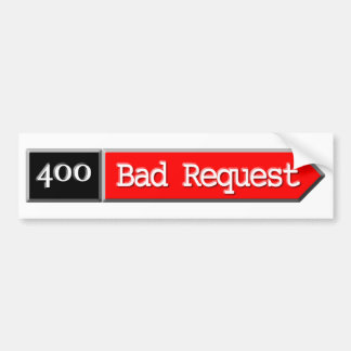 400 - Bad Request Car Bumper Sticker
