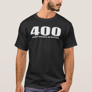 400 cubic inches of mad motor T-Shirt