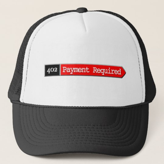 402 - Payment Required Trucker Hat