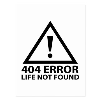 404 Error : Life Not Found Postcard