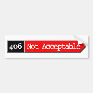 406 - Not Acceptable Car Bumper Sticker
