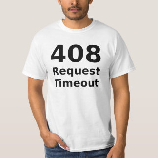 408 Request Timeout White T-Shirt