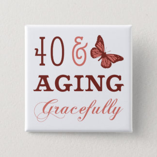 40 & Aging Gracefully Pinback Button
