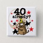 40 Already Birthday Button