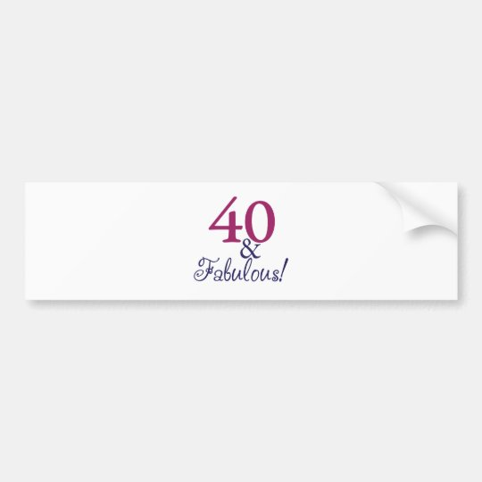 40 and fabulous (40th Birthday) Bumper Sticker