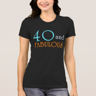 54cb0880 40 And Fabulous T-Shirts - T-Shirt Design & Printing | Zazzle