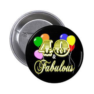 40 and Fabulous Birthday Gifts and Apparel Buttons
