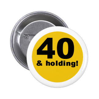 40 and Holding Pinback Button