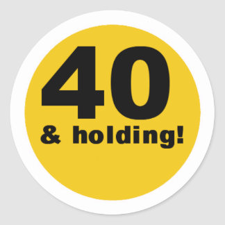 40 and Holding Round Sticker