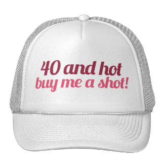 40 and HOT Trucker Hat