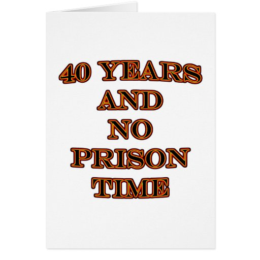 40 and no prison time greeting card