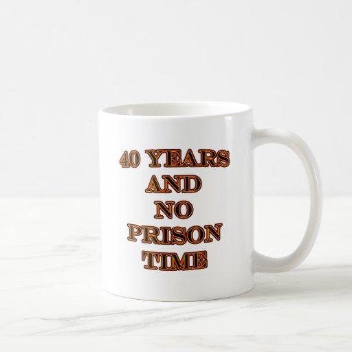 40 and no prison time coffee mug