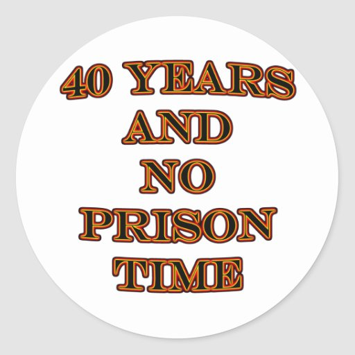 40 and no prison time stickers