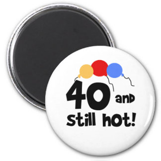 40 and Still Hot 2 Inch Round Magnet