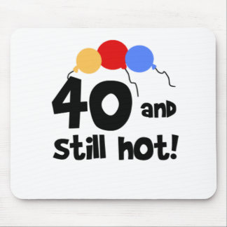 40 and Still Hot Mouse Pad