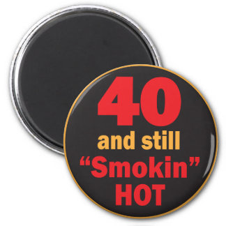 40 and Still Smokin Hot | 40th Birthday Magnet