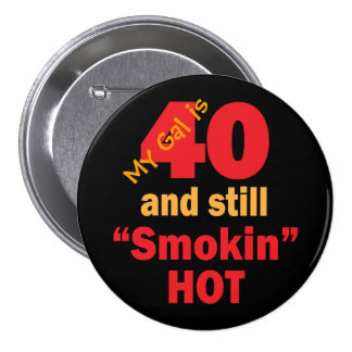 40 and Still Smokin Hot | 40th Birthday Pinback Button