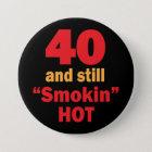 40 and Still Smokin Hot   40th Birthday Pinback Button