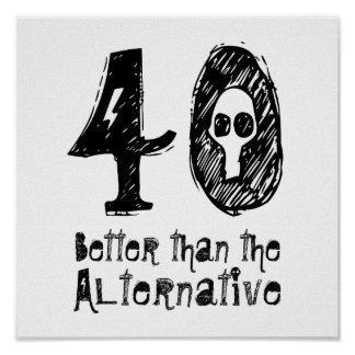 40 Better Than Alternative 40th Funny Birthday Q40 Posters
