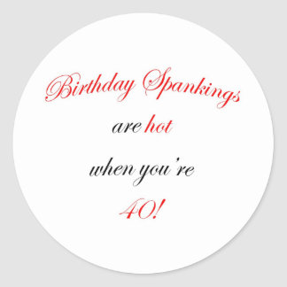 40 Birthday Spanking Classic Round Sticker