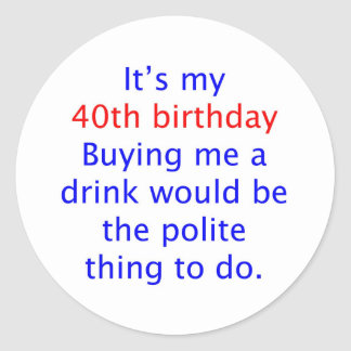 40 buy me a drink classic round sticker