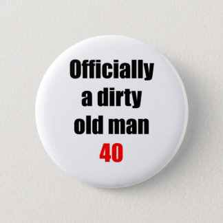 40  Dirty Old Man Pinback Button