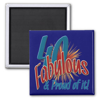 40 Fabulous and Proud of it 2 Inch Square Magnet