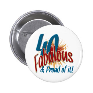 40 Fabulous and Proud of it Pinback Button