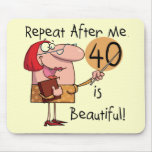 40 is Beautiful Tshirts and Gifts Mouse Pad