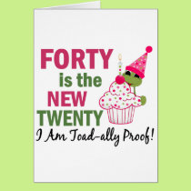 40 Is New 20 I Am Toad-ally Proof Card