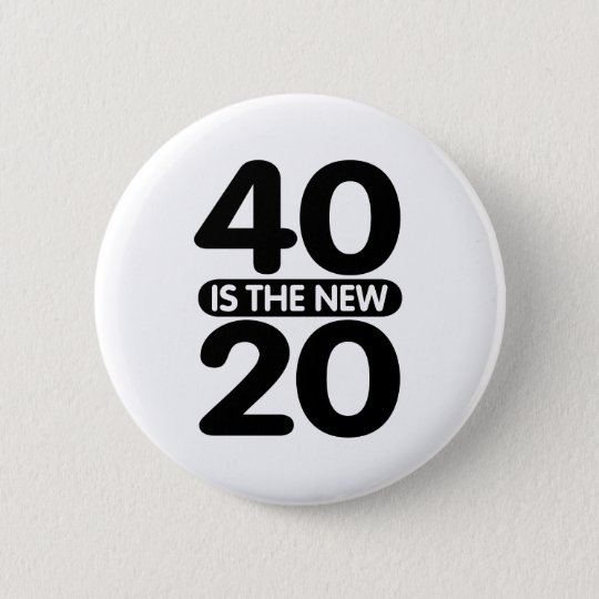 40 Is The New 20 Button