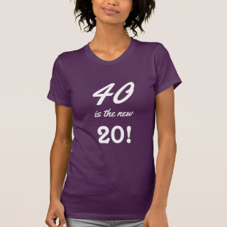 40 is the new 20 Fun 40th Birthday Quote T-Shirt