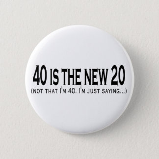 40 is the new 20 pinback button