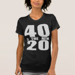 40 is the new 20 tee shirts