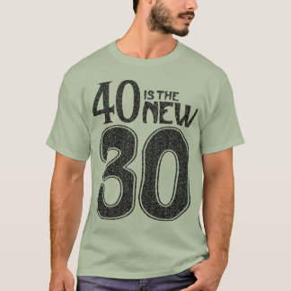 40 is the NEW 30 (black) T-Shirt