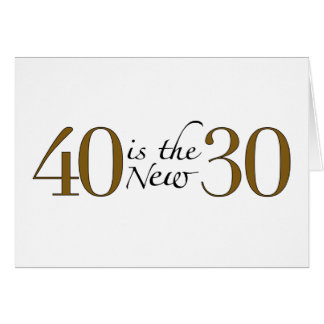 40 is the new 30 card
