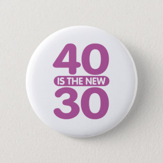40 Is The New 30 Pinback Button