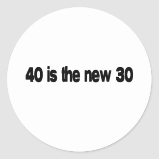40 Is The New 30 quote Round Sticker