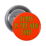 40 is the New Foxy Products Pinback Buttons